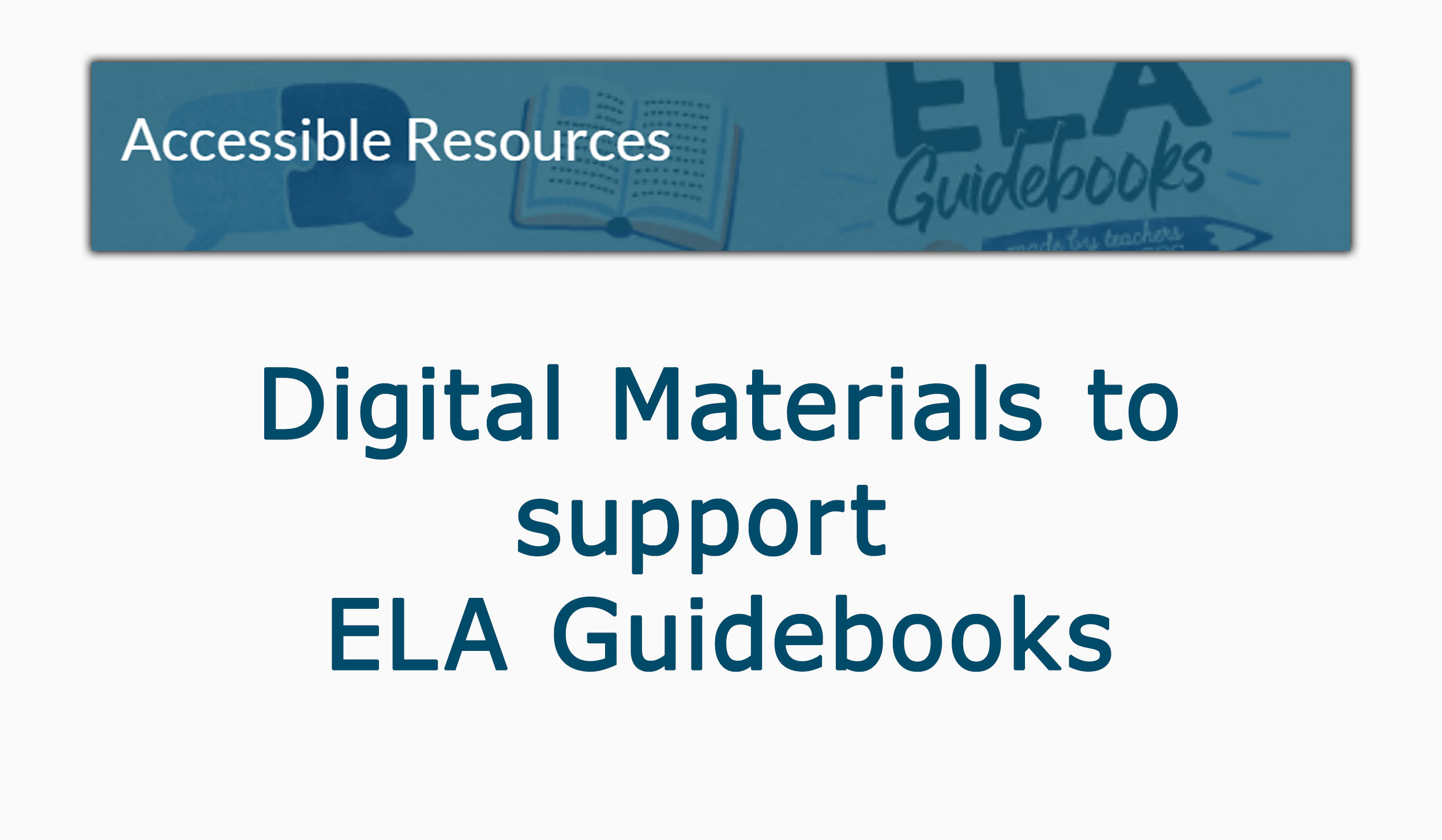 click for more information about ELA Guidebooks  accessible resources